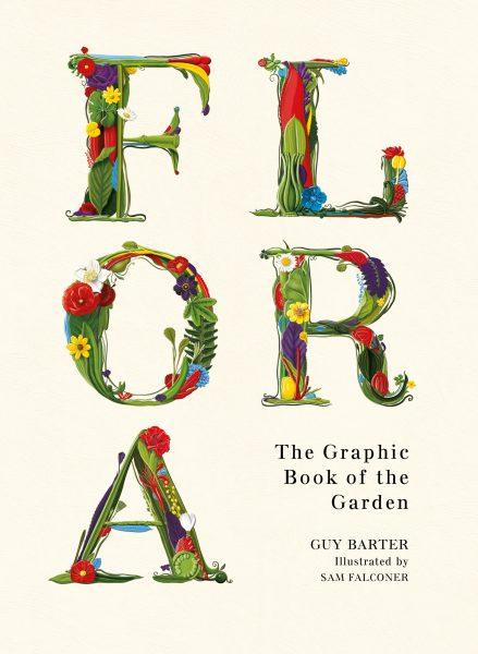 Flora: The Graphic Book of the Garden / Aurum Press