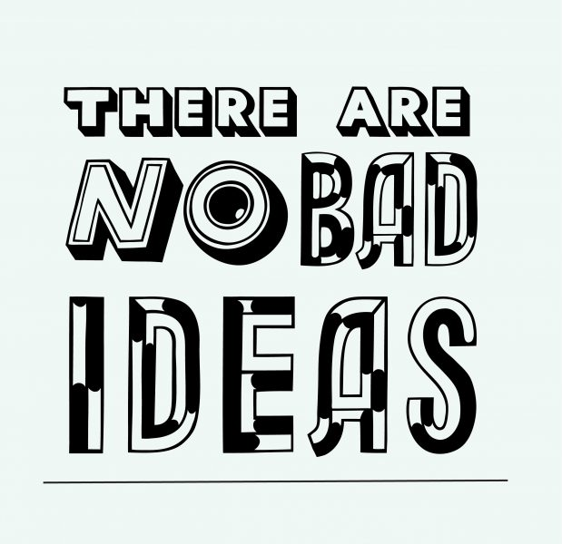 There are No Bad Ideas