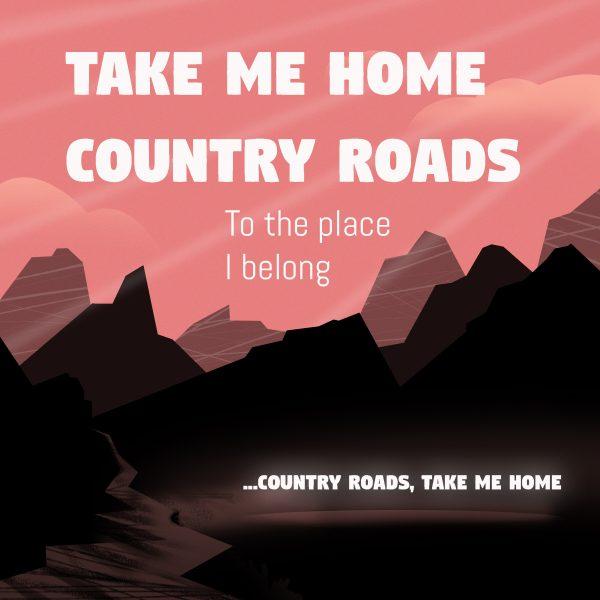 TAKE ME HOME COUNTRY ROAD2