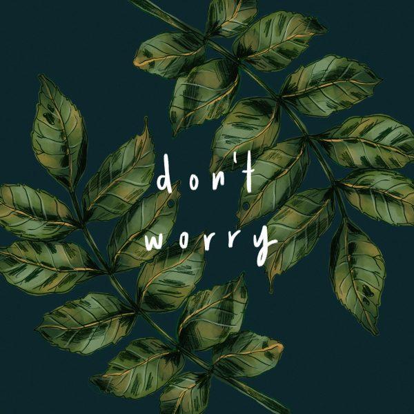 Don't Worry Botanical