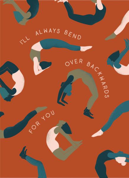 I'll Always Bend Over Backwards For You
