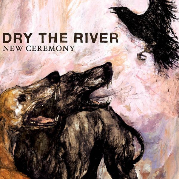 Dry The River- New Ceremony