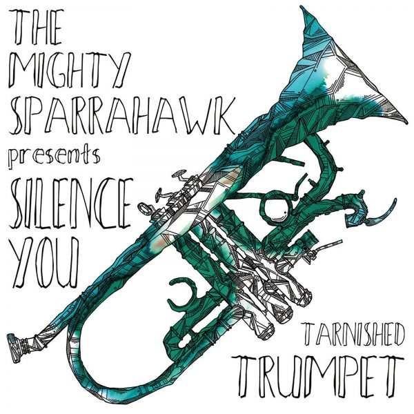 Silence you tarnished trumpet